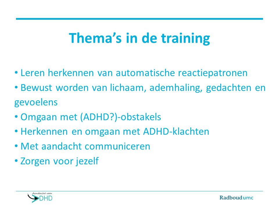 Thema's in de training Leren herkennen van automatische reactiepatronen. Bewust worden van lichaam, ademhaling, gedachten en gevoelens.