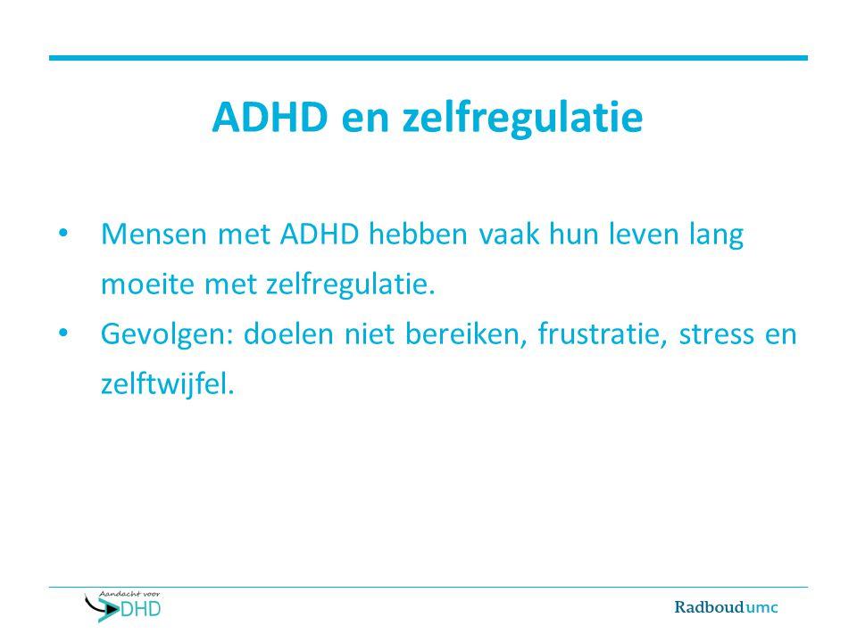 ADHD en zelfregulatie Mensen met ADHD hebben vaak hun leven lang moeite met zelfregulatie.