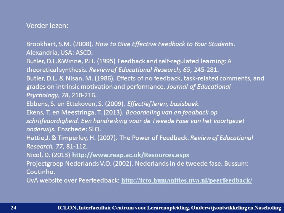 Verder lezen: Brookhart, S.M. (2008). How to Give Effective Feedback to Your Students. Alexandria, USA: ASCD.