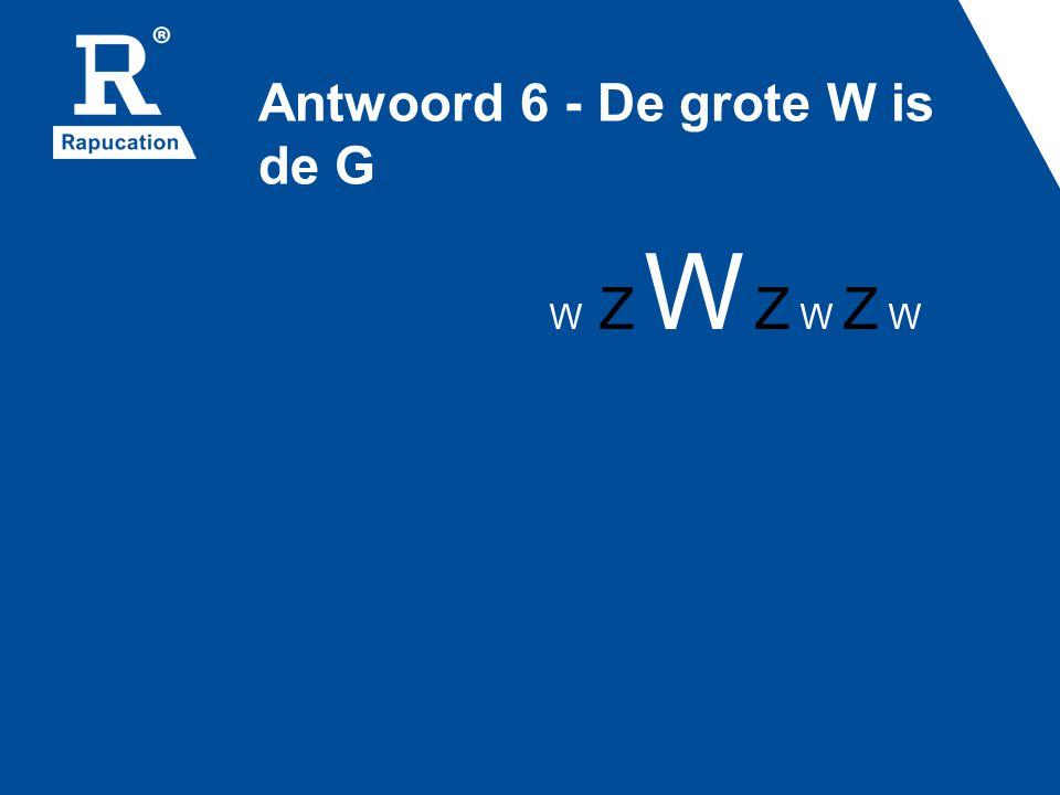 Antwoord 6 - De grote W is de G