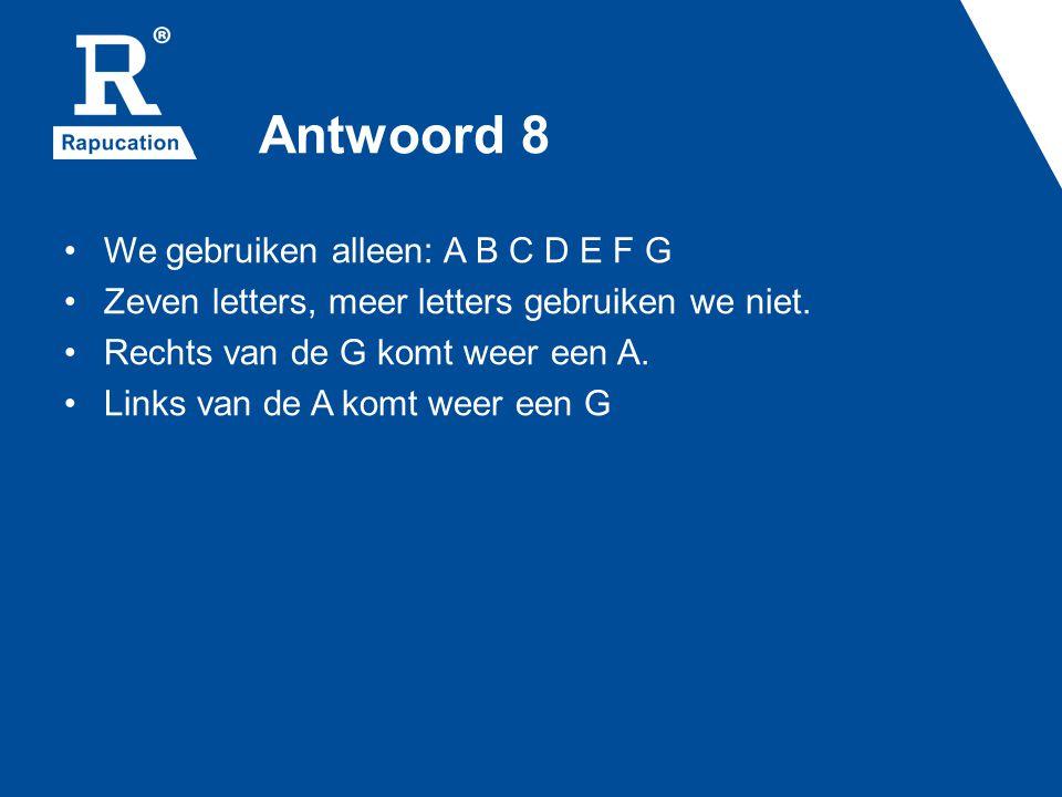Antwoord 8 We gebruiken alleen: A B C D E F G