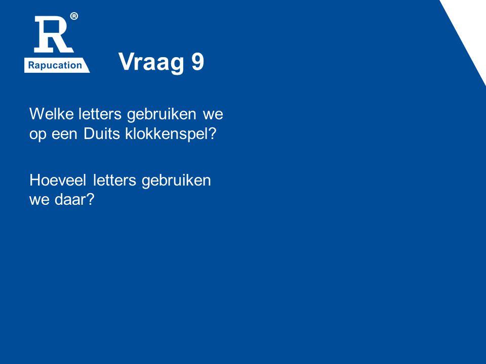 Vraag 9 Welke letters gebruiken we op een Duits klokkenspel Hoeveel letters gebruiken we daar