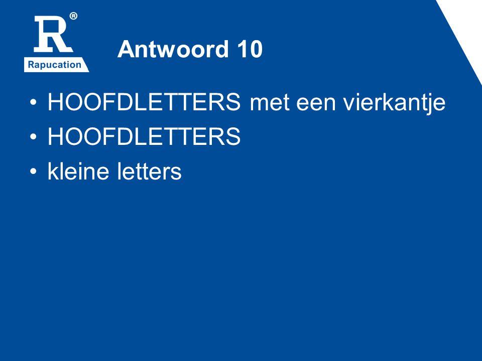 Antwoord 10 HOOFDLETTERS met een vierkantje HOOFDLETTERS kleine letters