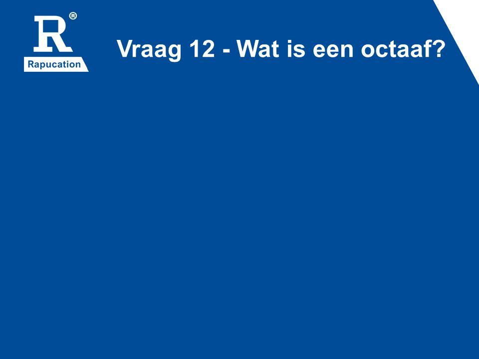 Vraag 12 - Wat is een octaaf
