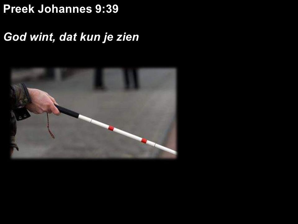 Preek Johannes 9:39 God wint, dat kun je zien .