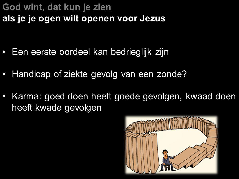 God wint, dat kun je zien als je je ogen wilt openen voor Jezus. Een eerste oordeel kan bedrieglijk zijn.