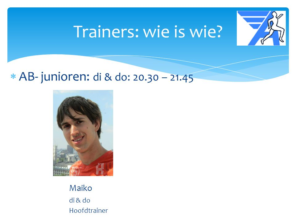 Trainers: wie is wie AB- junioren: di & do: 20.30 – 21.45 Maiko