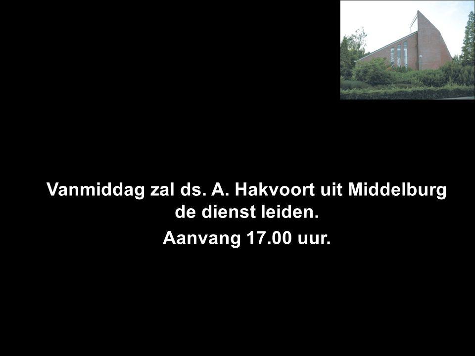 Vanmiddag zal ds. A. Hakvoort uit Middelburg de dienst leiden.