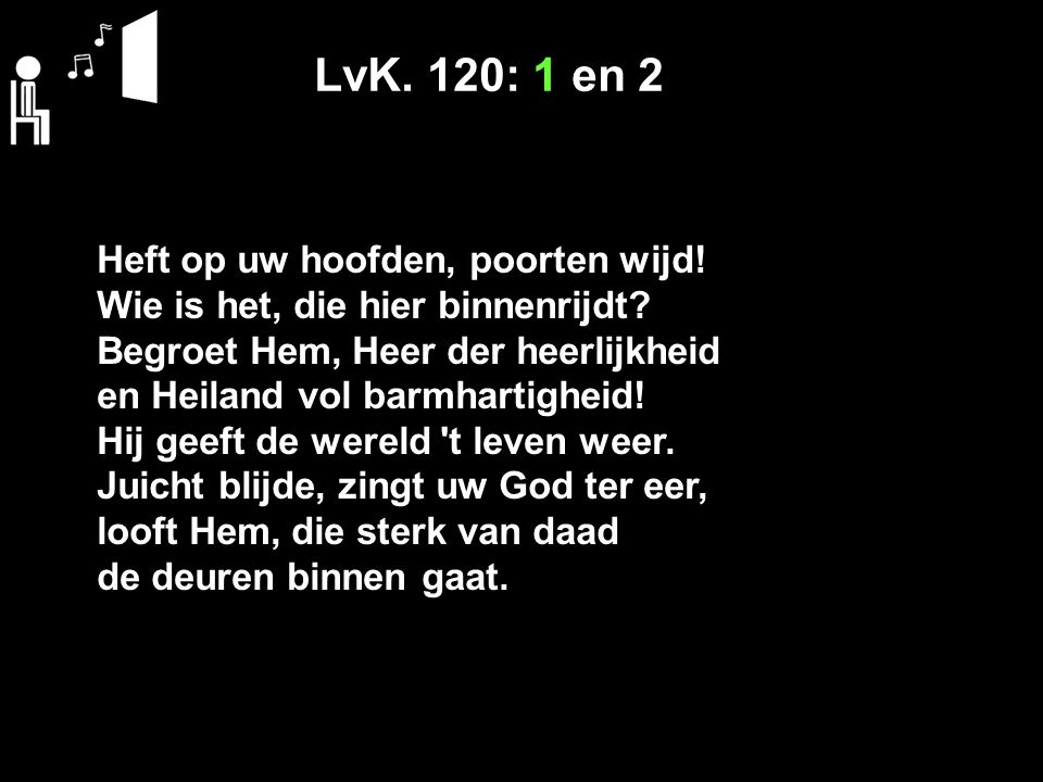 LvK. 120: 1 en 2 Heft op uw hoofden, poorten wijd!