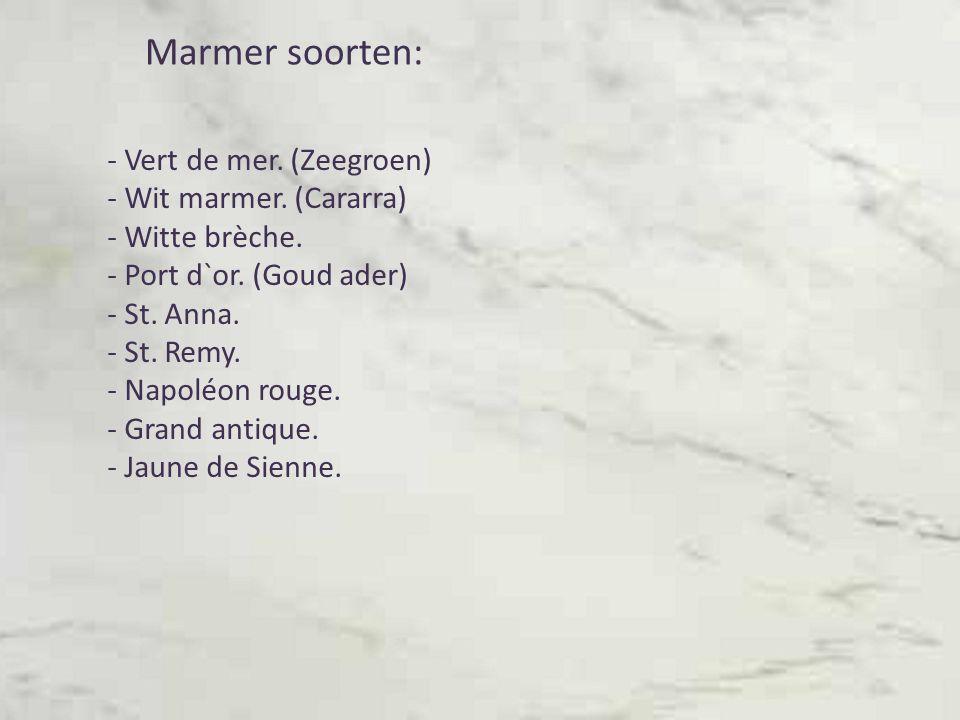 Marmer soorten: - Vert de mer. (Zeegroen) - Wit marmer. (Cararra)