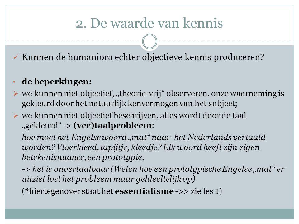 2. De waarde van kennis Kunnen de humaniora echter objectieve kennis produceren de beperkingen: