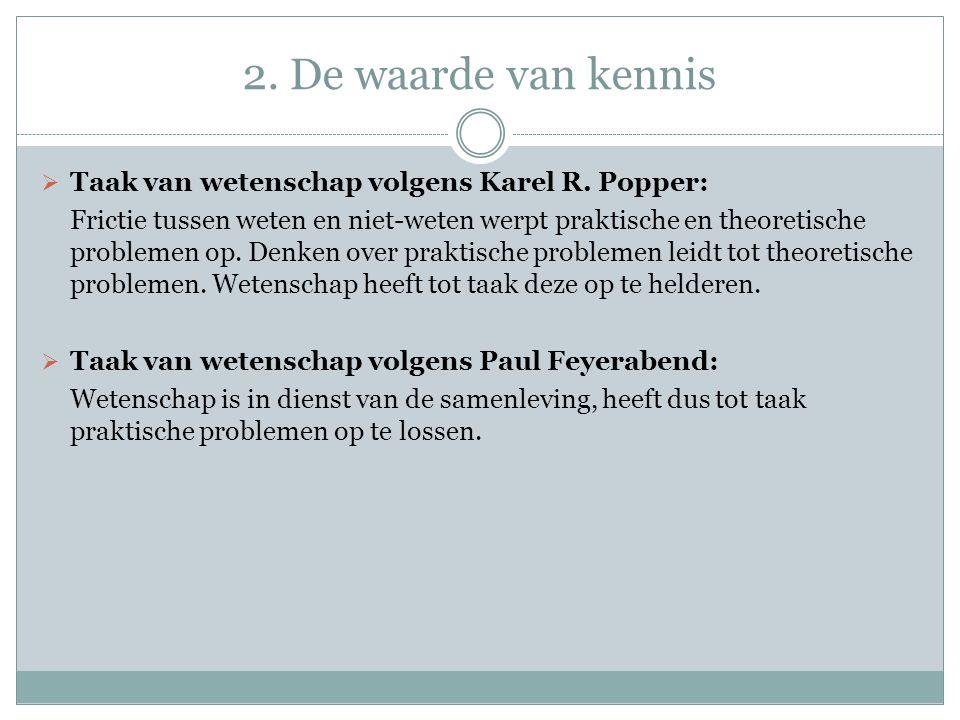 2. De waarde van kennis Taak van wetenschap volgens Karel R. Popper: