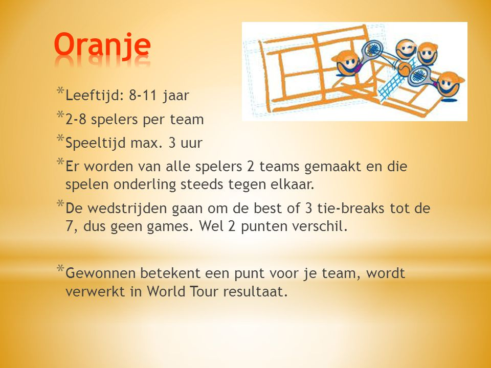 Oranje Leeftijd: 8-11 jaar 2-8 spelers per team Speeltijd max. 3 uur