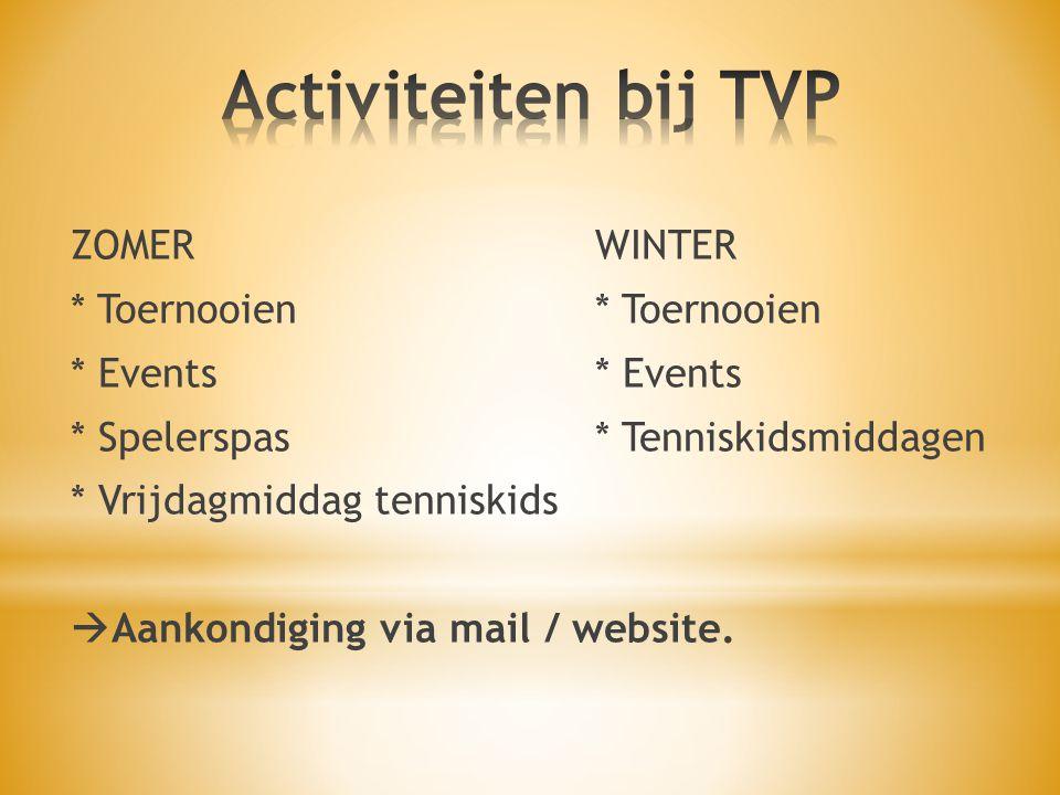 Activiteiten bij TVP ZOMER WINTER * Toernooien * Toernooien
