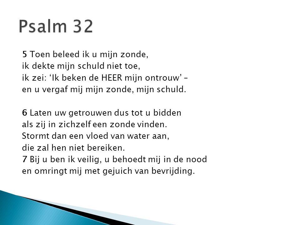 Psalm 32 5 Toen beleed ik u mijn zonde, ik dekte mijn schuld niet toe,