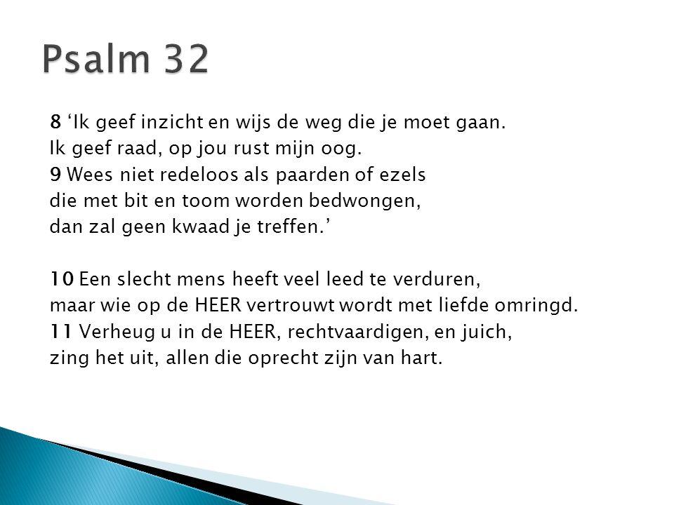 Psalm 32 8 'Ik geef inzicht en wijs de weg die je moet gaan.
