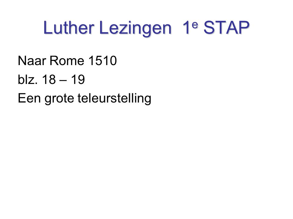 Luther Lezingen 1e STAP Naar Rome 1510 blz. 18 – 19