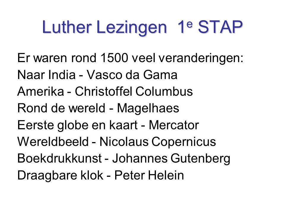 Luther Lezingen 1e STAP Er waren rond 1500 veel veranderingen: