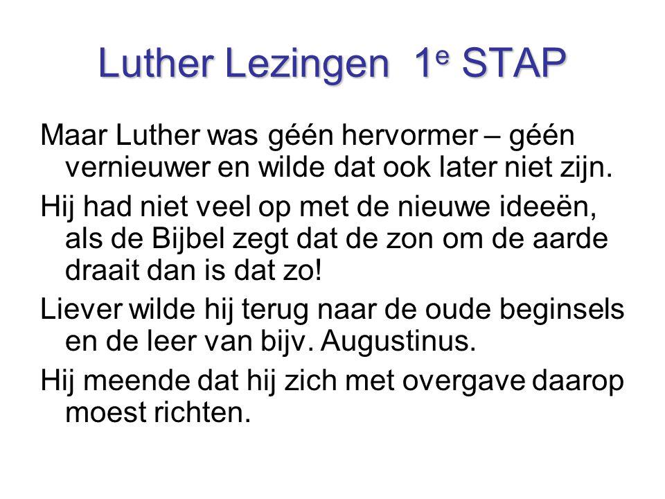 Luther Lezingen 1e STAP Maar Luther was géén hervormer – géén vernieuwer en wilde dat ook later niet zijn.