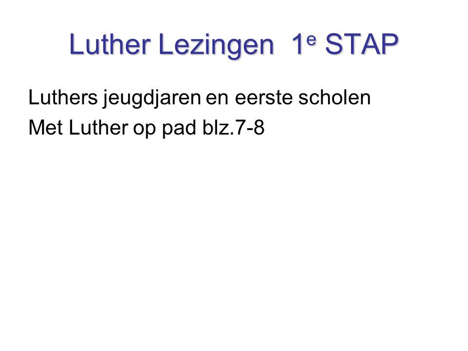 Luther Lezingen 1e STAP Luthers jeugdjaren en eerste scholen