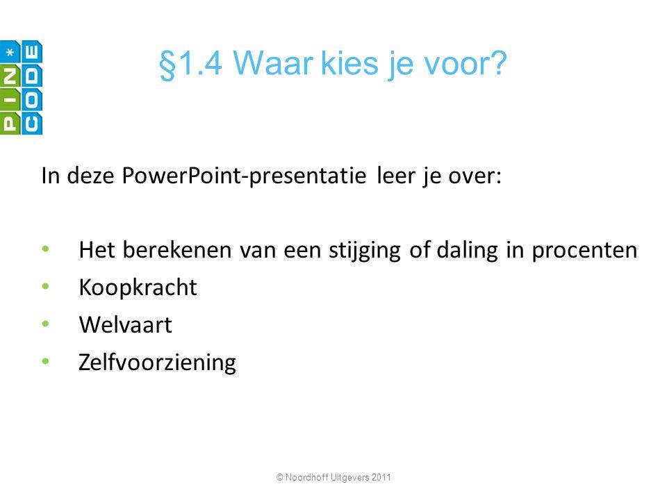 §1.4 Waar kies je voor In deze PowerPoint-presentatie leer je over: