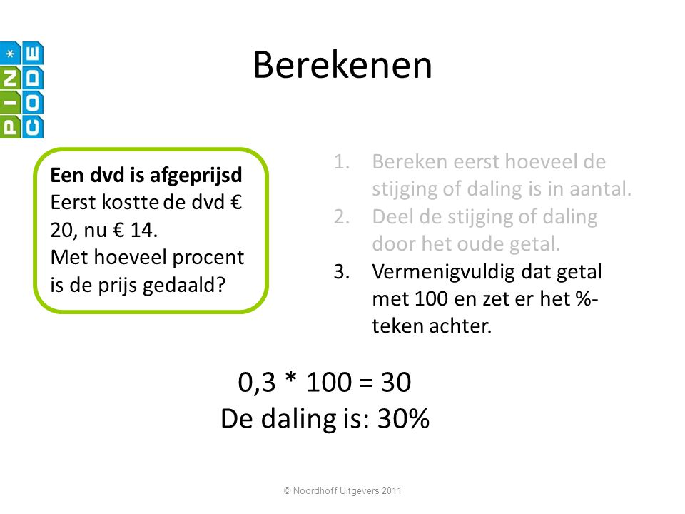 Berekenen 0,3 * 100 = 30 De daling is: 30%