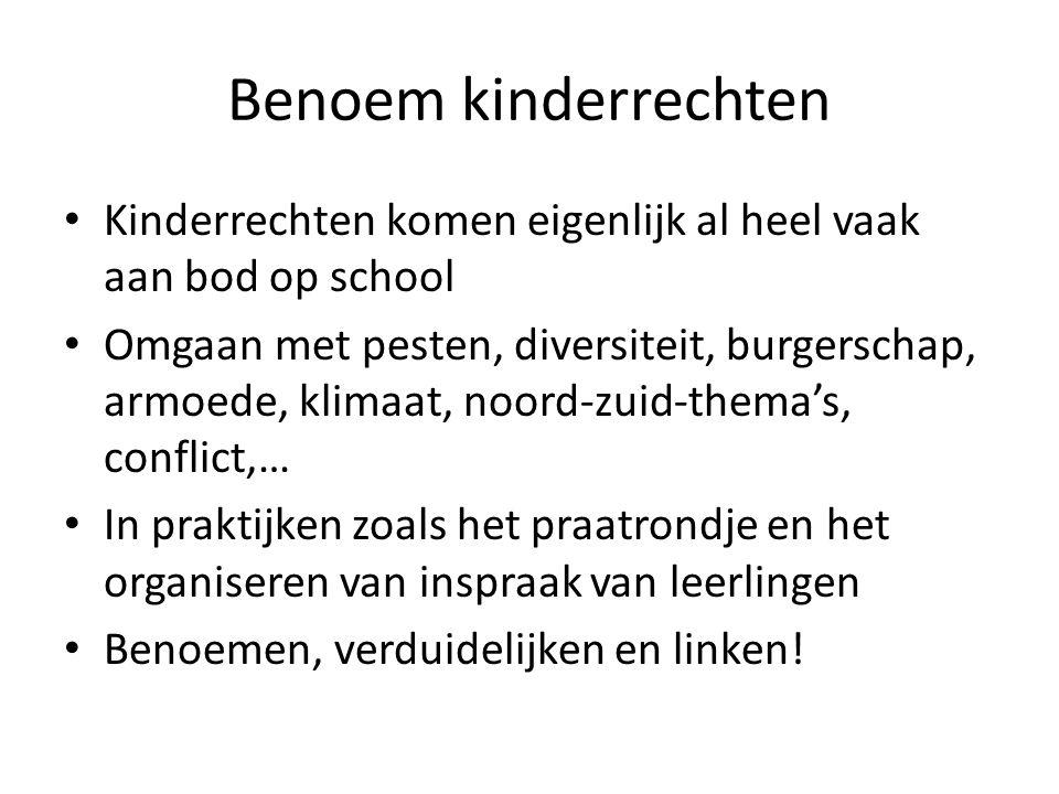 Benoem kinderrechten Kinderrechten komen eigenlijk al heel vaak aan bod op school.