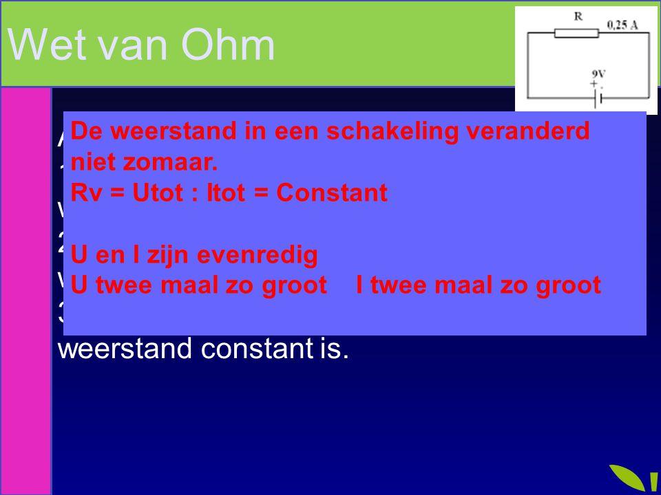 Wet van Ohm Als de spanning bij de bron verdubbelt,