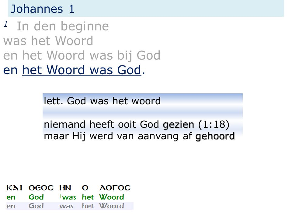 1 In den beginne was het Woord en het Woord was bij God