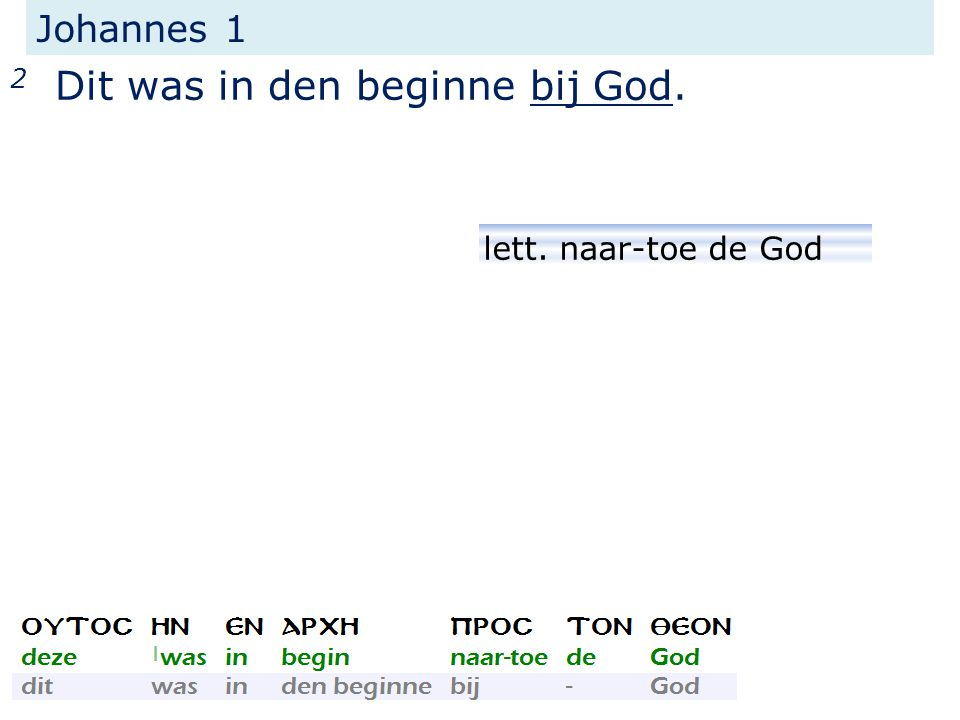 2 Dit was in den beginne bij God.