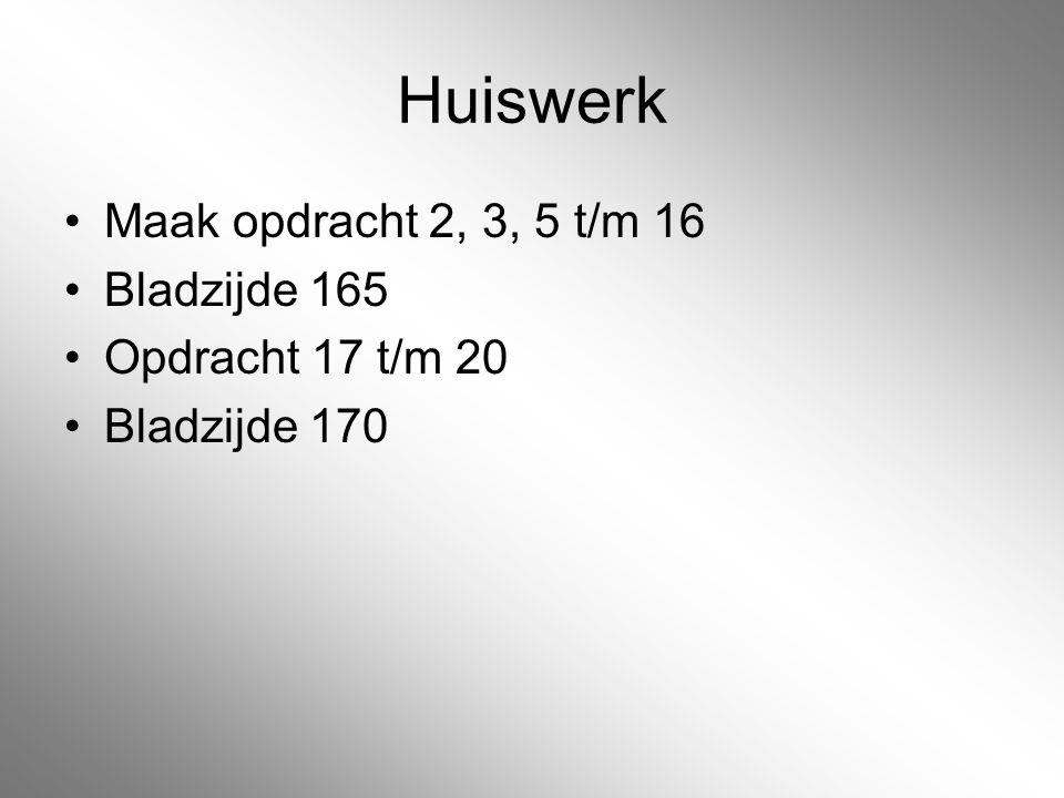 Huiswerk Maak opdracht 2, 3, 5 t/m 16 Bladzijde 165 Opdracht 17 t/m 20