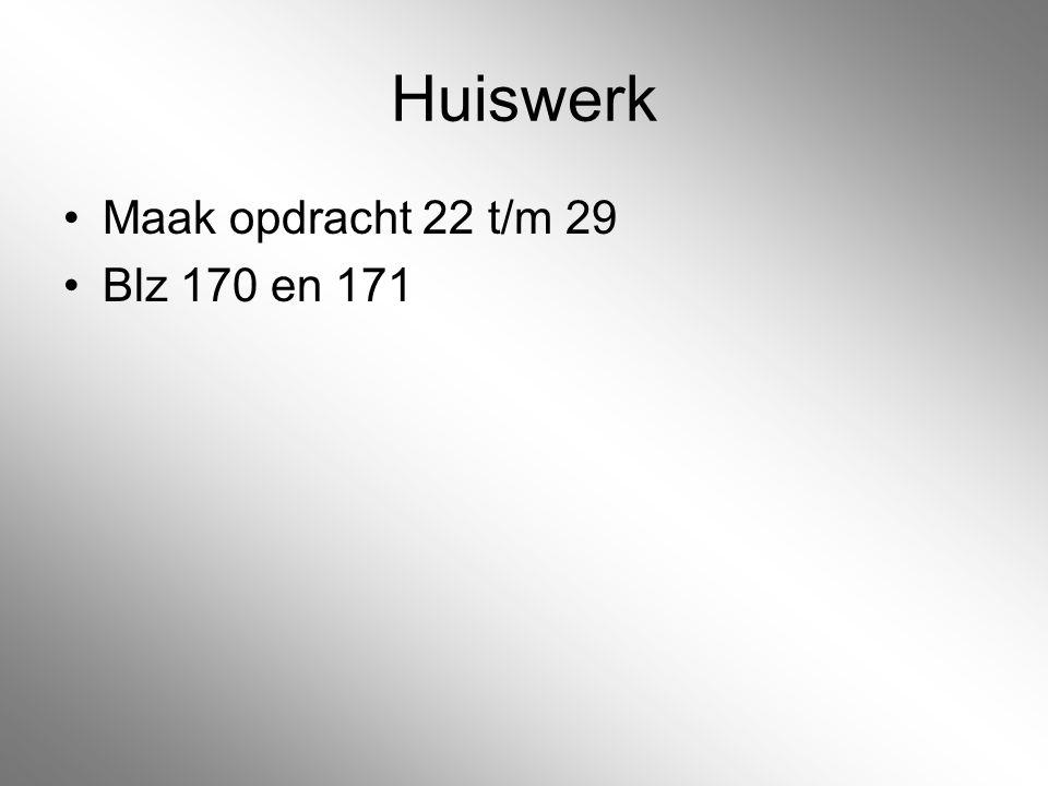 Huiswerk Maak opdracht 22 t/m 29 Blz 170 en 171