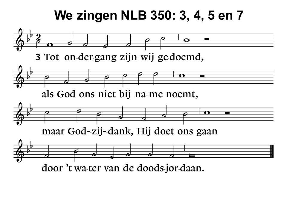 We zingen NLB 350: 3, 4, 5 en 7