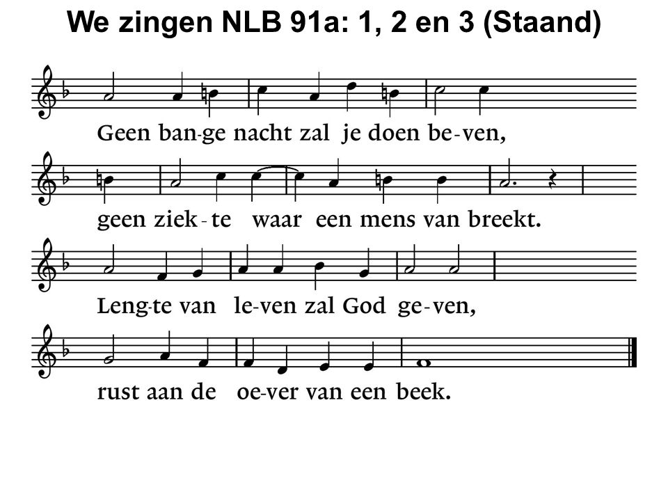 We zingen NLB 91a: 1, 2 en 3 (Staand)