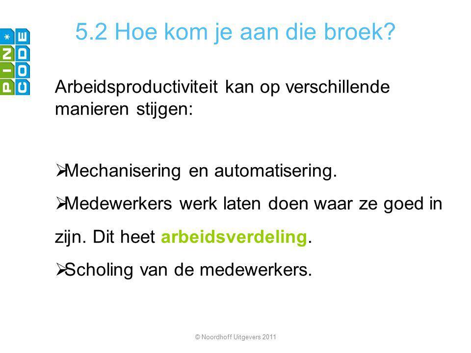 5.2 Hoe kom je aan die broek Arbeidsproductiviteit kan op verschillende manieren stijgen: Mechanisering en automatisering.