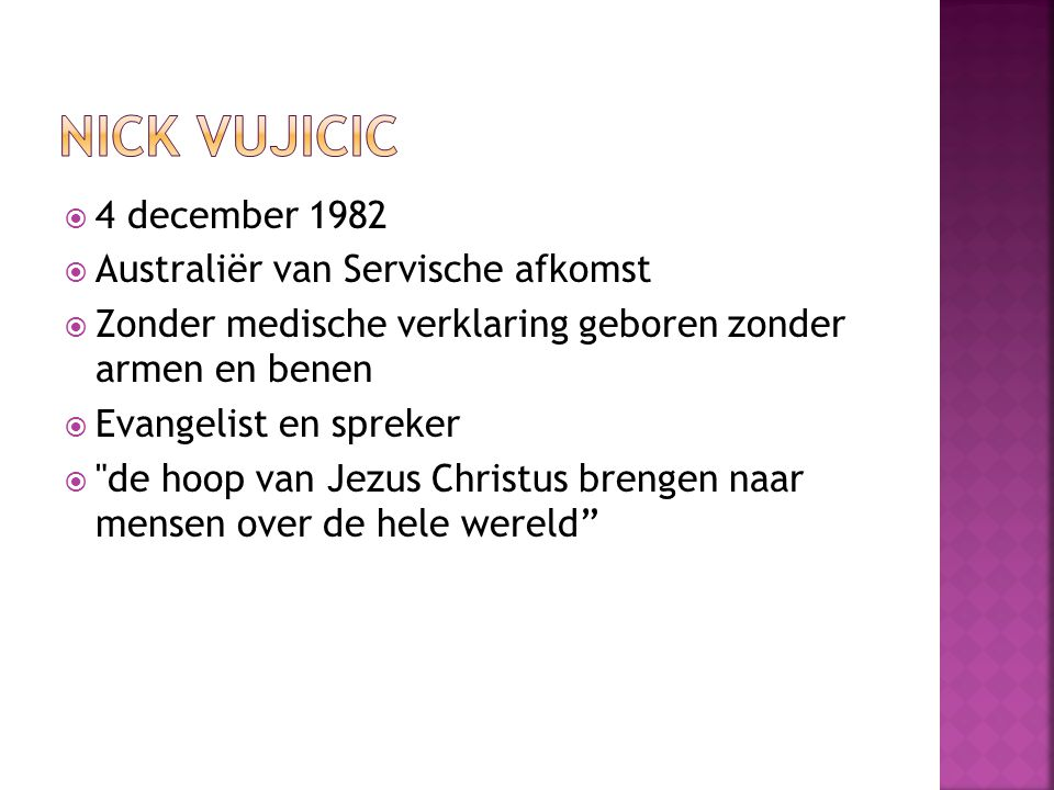 Nick Vujicic 4 december 1982 Australiër van Servische afkomst