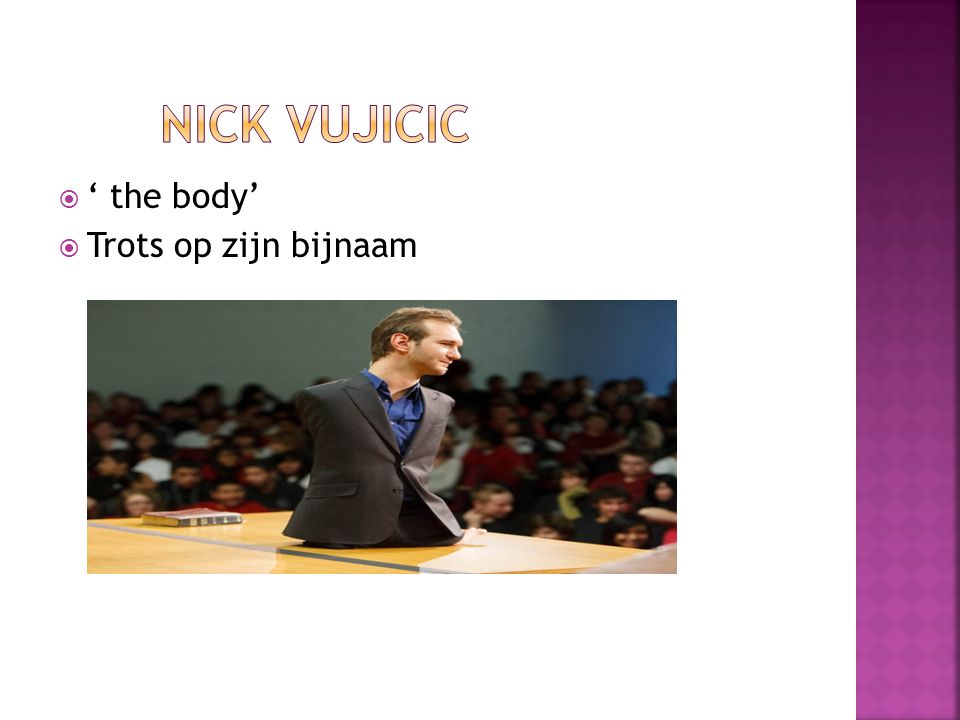 Nick Vujicic ' the body' Trots op zijn bijnaam