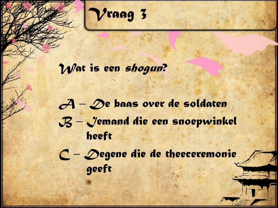 Vraag 3 Wat is een shogun.