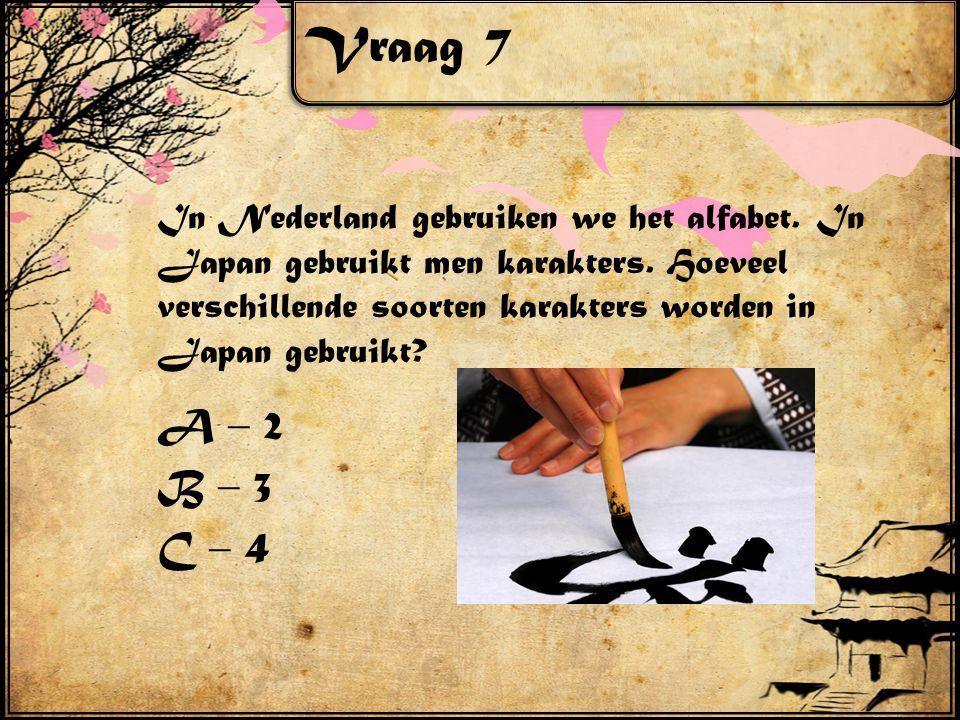 Vraag 7 In Nederland gebruiken we het alfabet. In Japan gebruikt men karakters. Hoeveel verschillende soorten karakters worden in Japan gebruikt