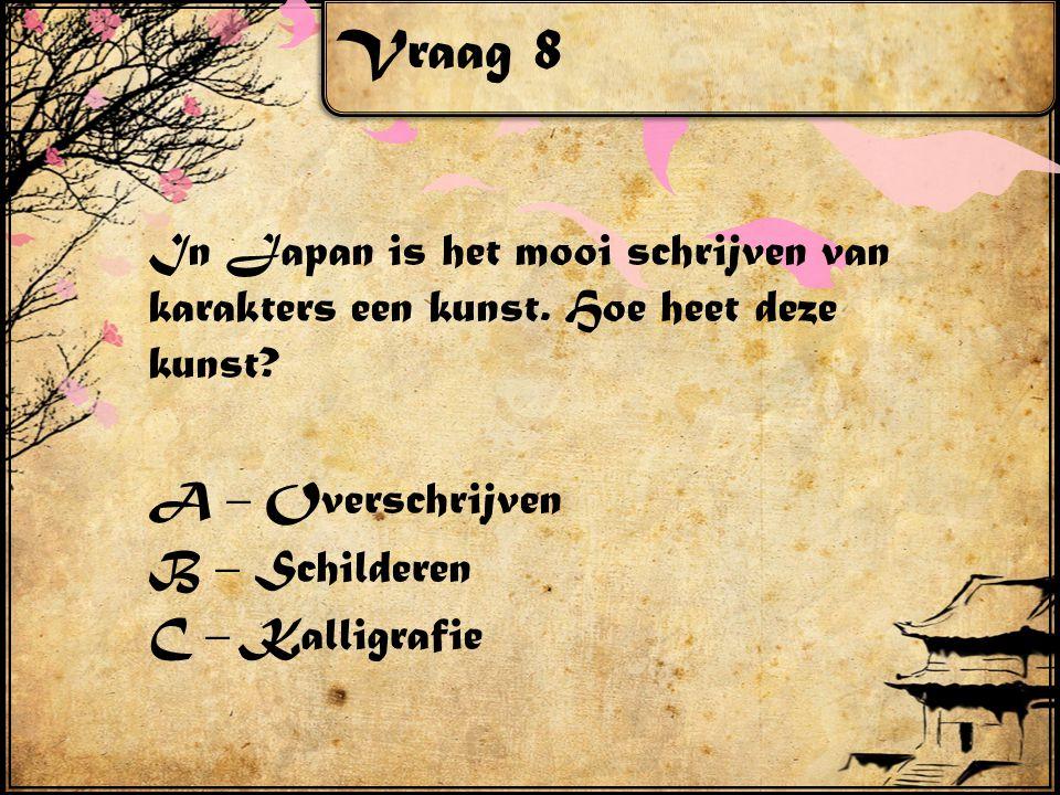 Vraag 8 In Japan is het mooi schrijven van karakters een kunst.
