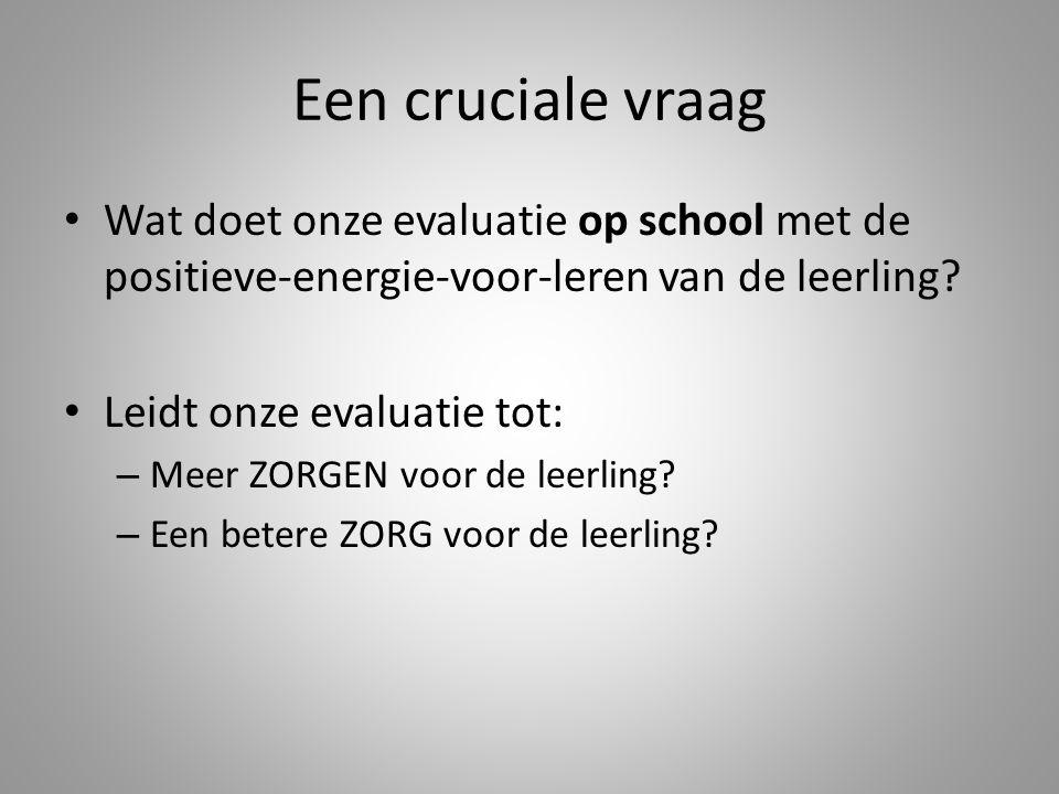 Een cruciale vraag Wat doet onze evaluatie op school met de positieve-energie-voor-leren van de leerling