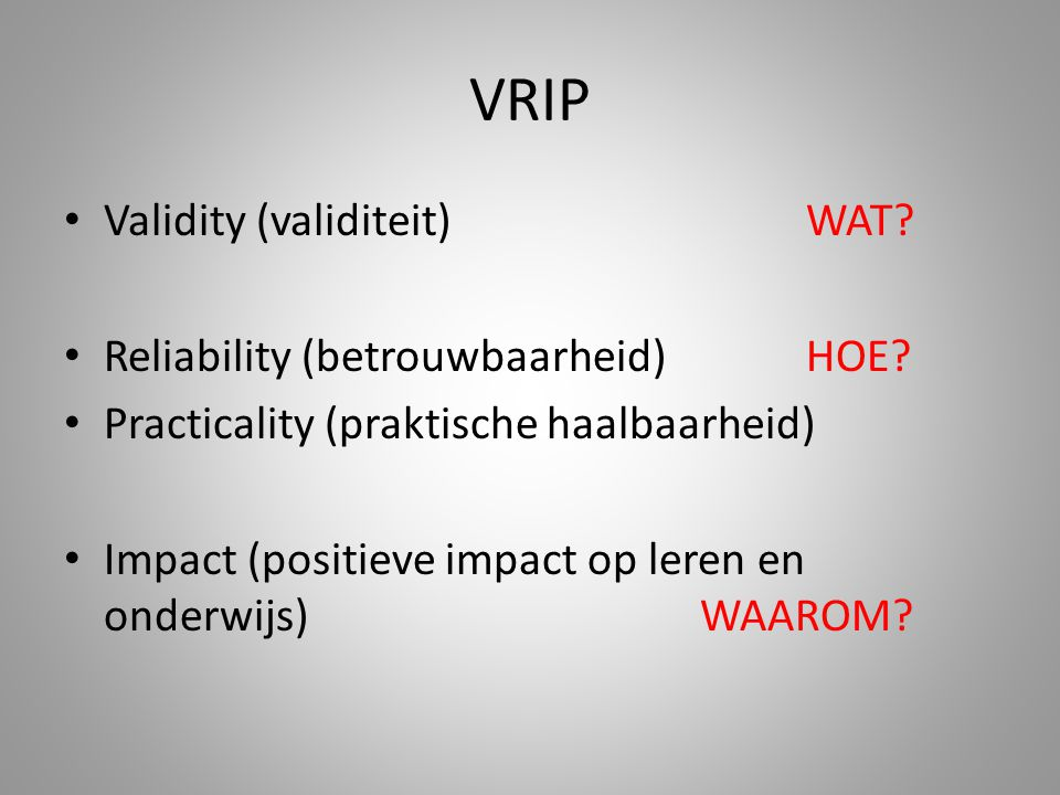 VRIP Validity (validiteit) WAT Reliability (betrouwbaarheid) HOE