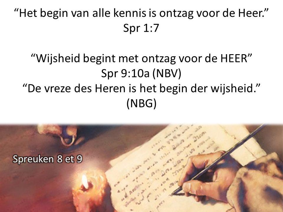 Het begin van alle kennis is ontzag voor de Heer. Spr 1:7