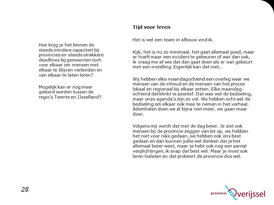 Hoe krijg je het binnen de steeds mindere capaciteit bij provincies en steeds strakkere deadlines bij gemeenten toch voor elkaar om mensen met elkaar te blijven verbinden en van elkaar te laten leren Mogelijk kan er nog meer geleerd worden tussen de regio's Twente en IJsselland
