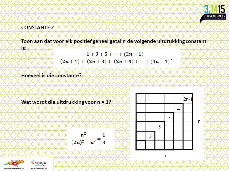 CONSTANTE 2 Toon aan dat voor elk positief geheel getal n de volgende uitdrukking constant is: Hoeveel is die constante