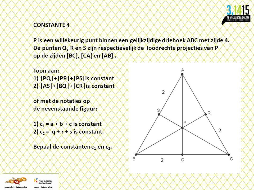 CONSTANTE 4 P is een willekeurig punt binnen een gelijkzijdige driehoek ABC met zijde 4.