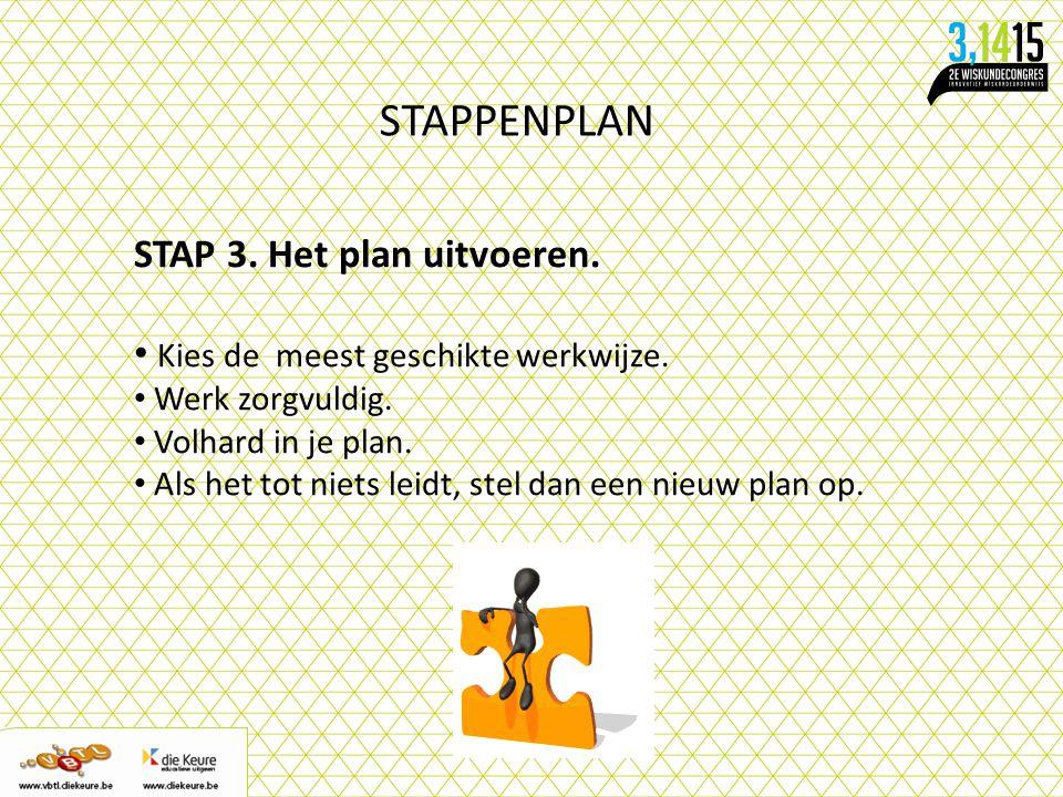 STAPPENPLAN STAP 3. Het plan uitvoeren.