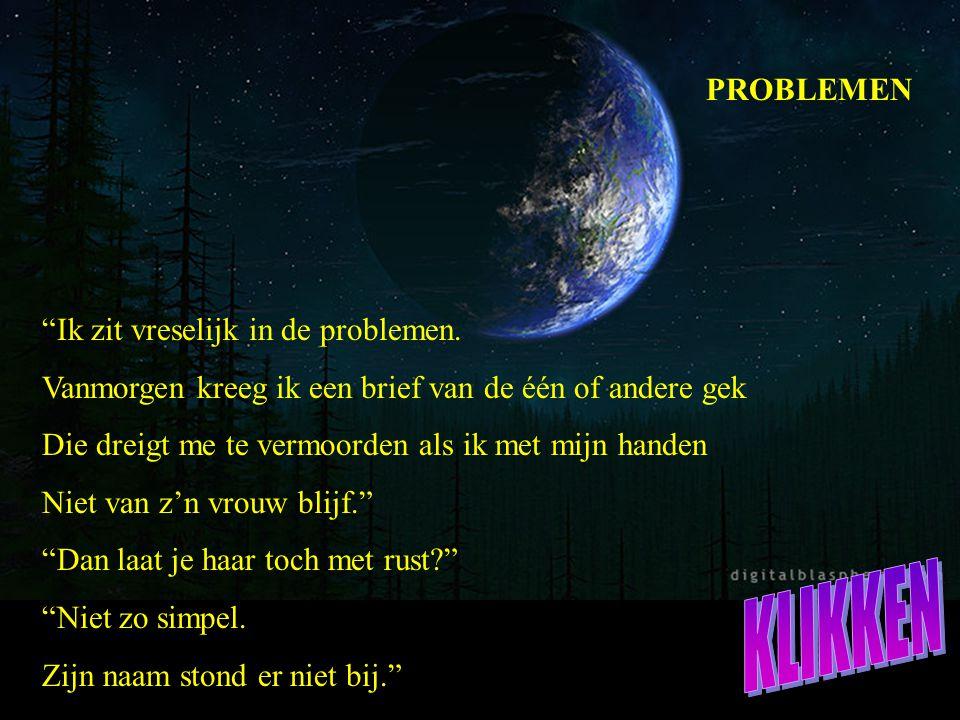 KLIKKEN PROBLEMEN Ik zit vreselijk in de problemen.