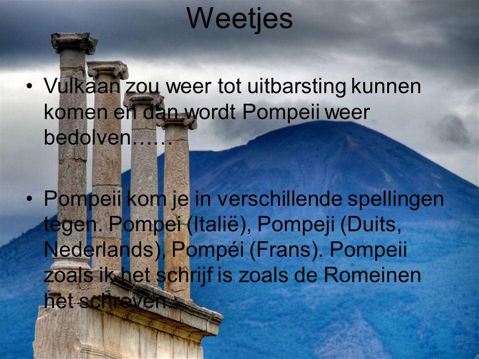 Weetjes Vulkaan zou weer tot uitbarsting kunnen komen en dan wordt Pompeii weer bedolven……