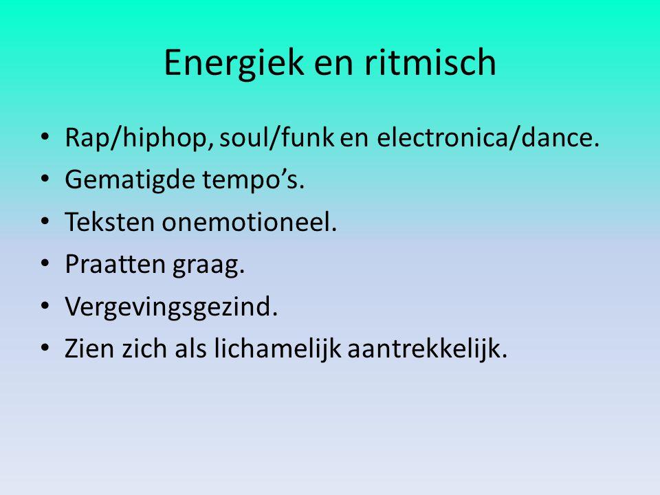 Energiek en ritmisch Rap/hiphop, soul/funk en electronica/dance.